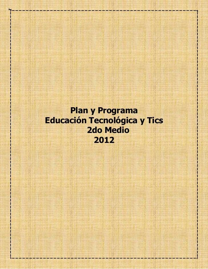 Plan y ProgramaEducación Tecnológica y Tics         2do Medio           2012
