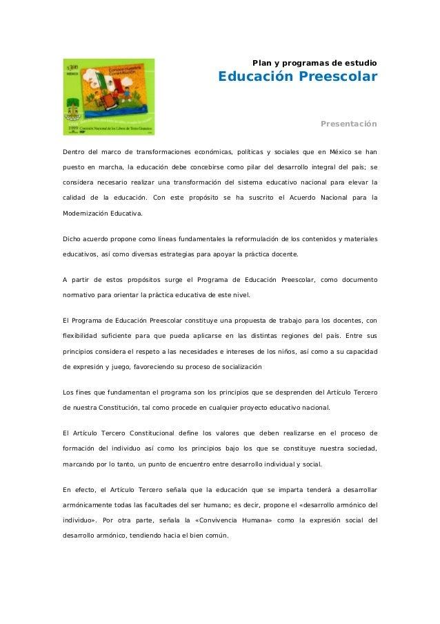 Plan y programas de estudio Educación Preescolar Presentación Dentro del marco de transformaciones económicas, políticas y...