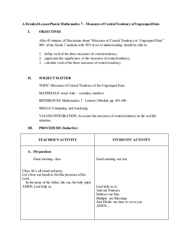 A Detailed Lesson Plan in Mathematics 7 – Measures ofCentral Tendency of Ungrouped Data I. OBJECTIVES After 45 minutes of ...