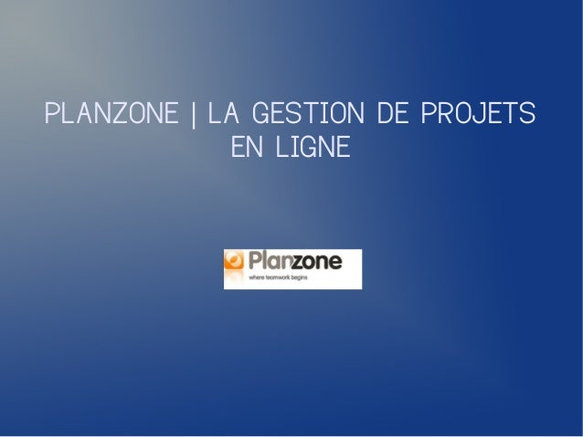 PLANZONE | LA GESTION DE PROJETS            EN LIGNE