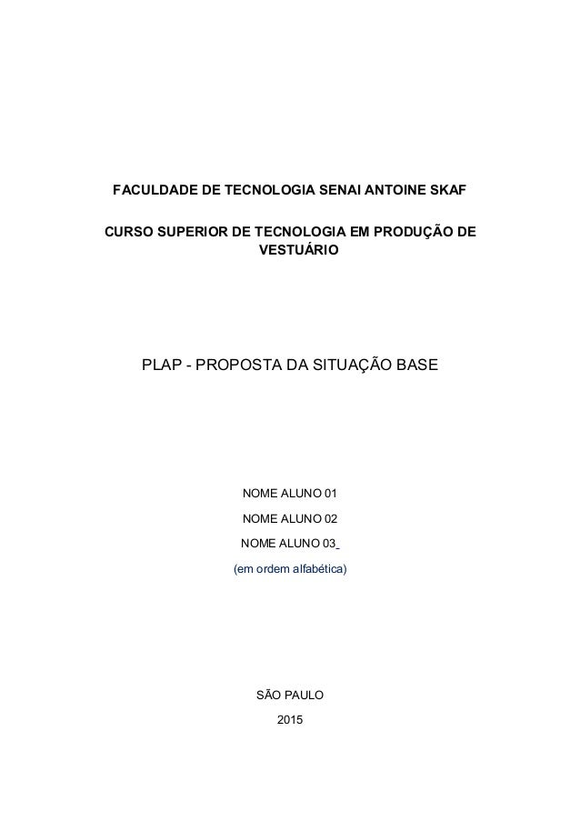 FACULDADE DE TECNOLOGIA SENAI ANTOINE SKAF CURSO SUPERIOR DE TECNOLOGIA EM PRODUÇÃO DE VESTUÁRIO PLAP - PROPOSTA DA SITUAÇ...