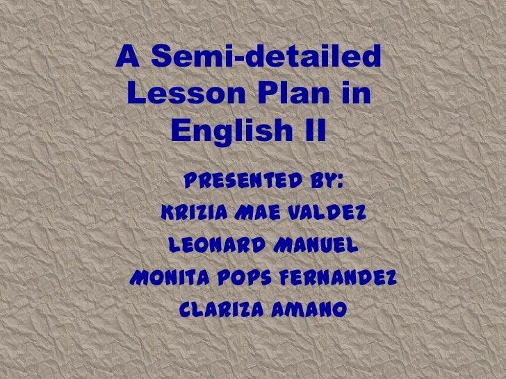 A Semi-detailedLesson Plan in   English II    Presented by:  Krizia Mae Valdez   Leonard ManuelMonita Pops Fernandez    Cl...