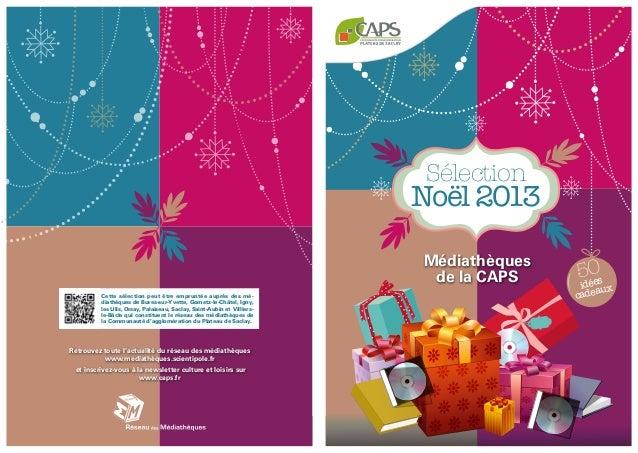 Sélection  Noël 2013 Médiathèques de la CAPS Cette sélection peut être empruntée auprès des médiathèques de Bures-sur-Yvet...