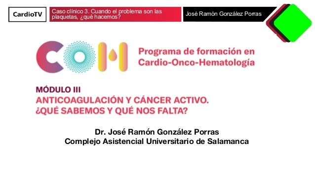 Caso clínico 3. Cuando el problema son las plaquetas, ¿qué hacemos? José Ramón González Porras Dr. José Ramón González Por...