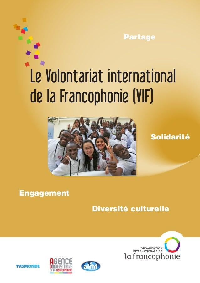 Le Volontariat international de la Francophonie (VIF) Engagement Solidarité Diversité culturelle Partage