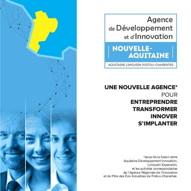 *issue de la fusion entre Aquitaine Développement Innovation, Limousin Expansion, et les activités correspondantes de l'Ag...