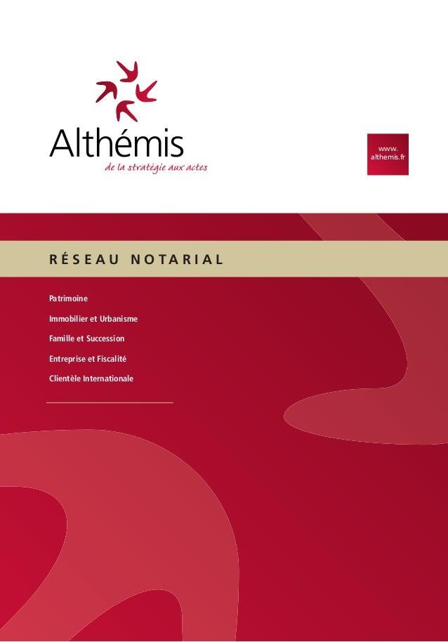 www. althemis.fr  R É S E A U N O TA R I A L Patrimoine Immobilier et Urbanisme Famille et Succession Entreprise et Fiscal...