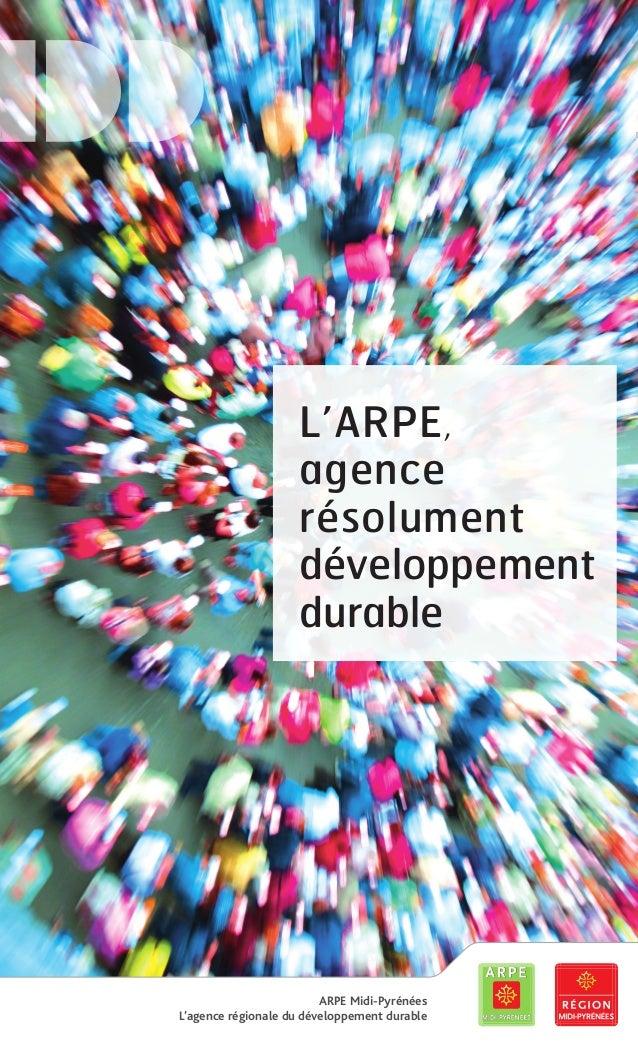 L'ARPE, agence résolument développement durable ARPE Midi-Pyrénées L'agence régionale du développement durable