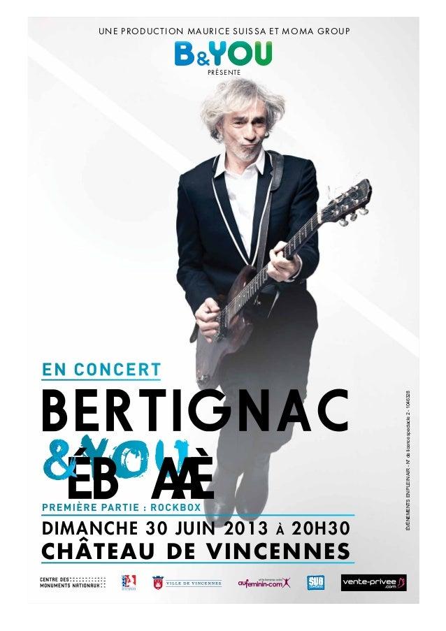 présenteUne prodUction maUrice sUissa et moma groUpDIMANCHE 30 JUIN 2013 à 20H30CHÂTEAU DE VINCENNESBertignacen concertBer...