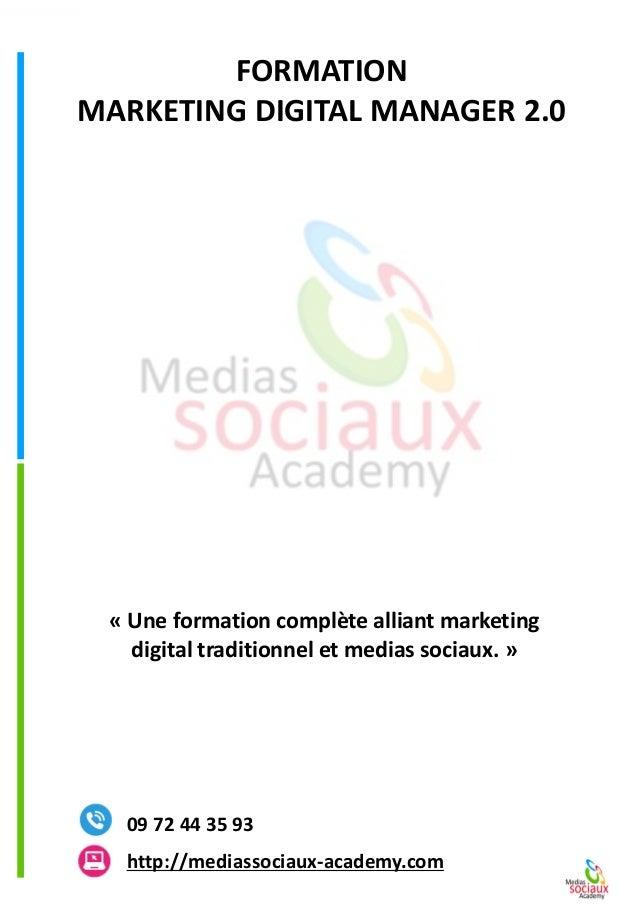FORMATION  MARKETING DIGITAL MANAGER 2.0http://mediassociaux-academy.com  09 72 44 35 93  «Une formation complète alliant ...