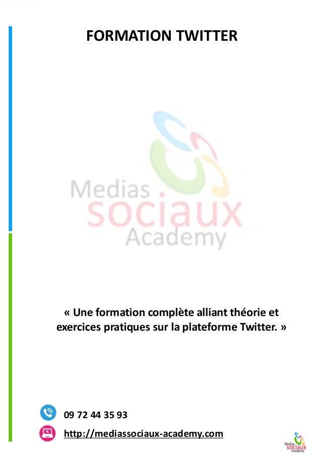 FORMATION TWITTERhttp://mediassociaux-academy.com  09 72 44 35 93  «Une formation complète alliant théorie et exercices pr...