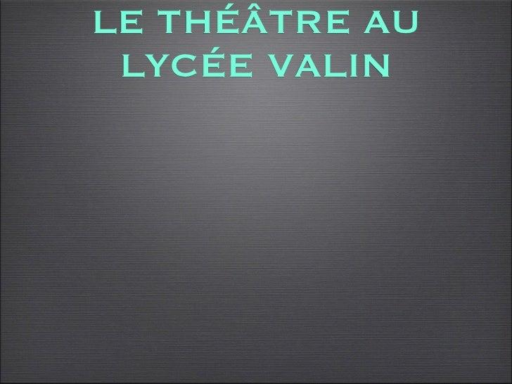 LE THÉÂTRE AU LYCÉE VALIN