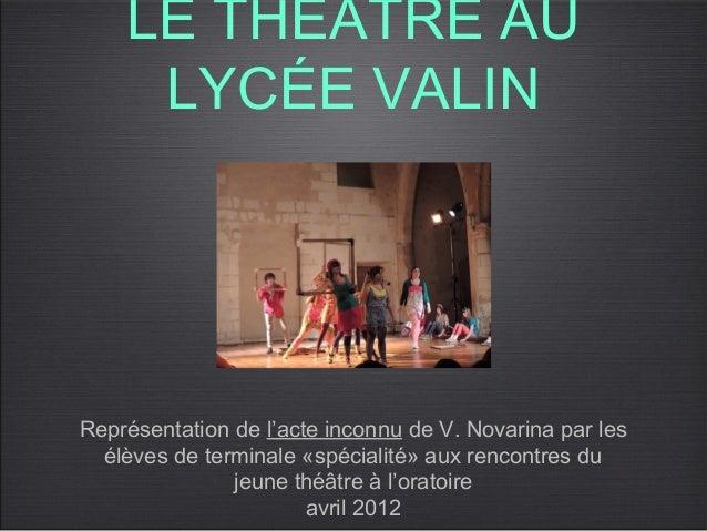 LE THÉÂTRE AU     LYCÉE VALINReprésentation de l'acte inconnu de V. Novarina par les  élèves de terminale «spécialité» aux...