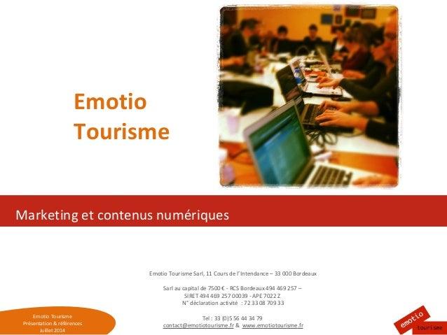 Emotio Tourisme Présentation & références Juillet 2014 Marketing et contenus numériques Emotio Tourisme Emotio Tourisme Sa...