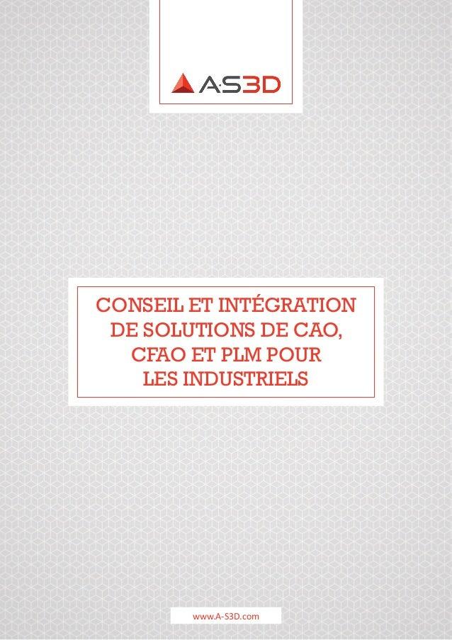 01 CONSEIL ET INTÉGRATION DE SOLUTIONS DE CAO, CFAO ET PLM POUR LES INDUSTRIELS www.A-S3D.com