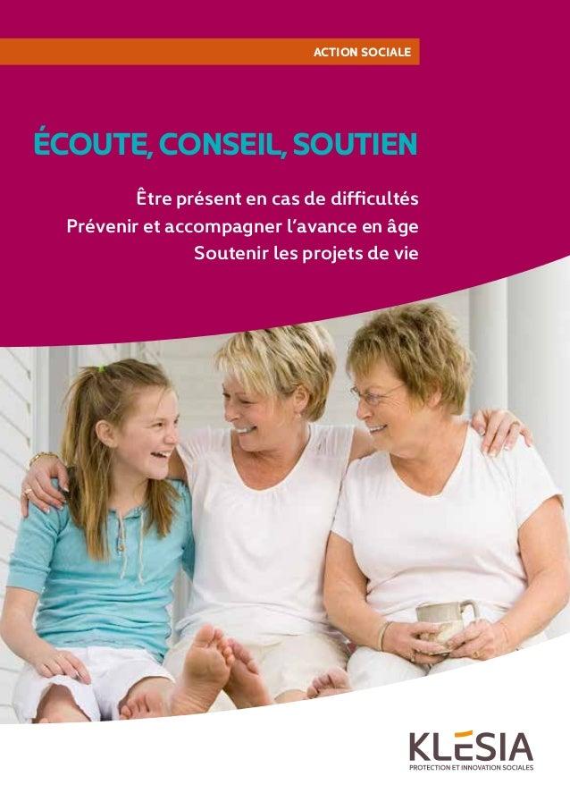 1 ACTION SOCIALE ÉCOUTE,CONSEIL,SOUTIEN Être présent en cas de difficultés Prévenir et accompagner l'avance en âge Souteni...