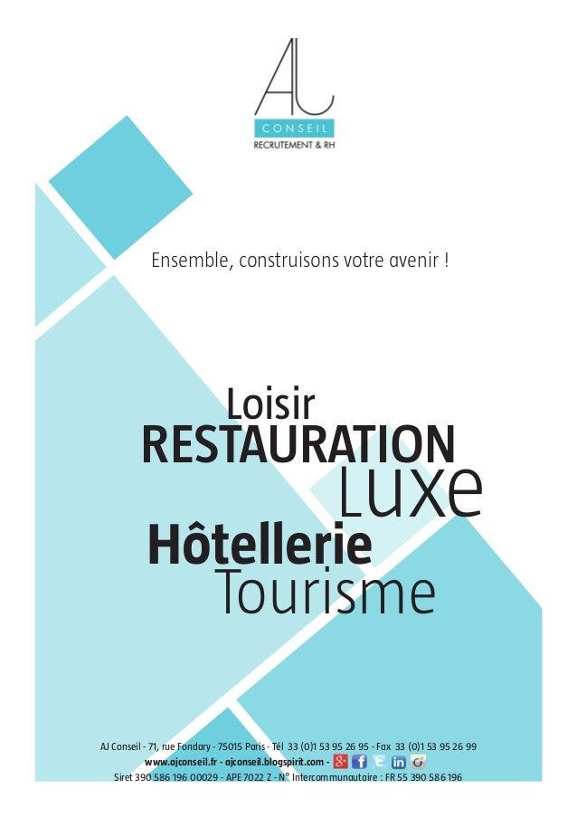 1 Ensemble, construisons votre avenir ! Hôtellerie Tourisme Loisir RESTAURATION Luxe AJ Conseil - 71, rue Fondary - 75015 ...