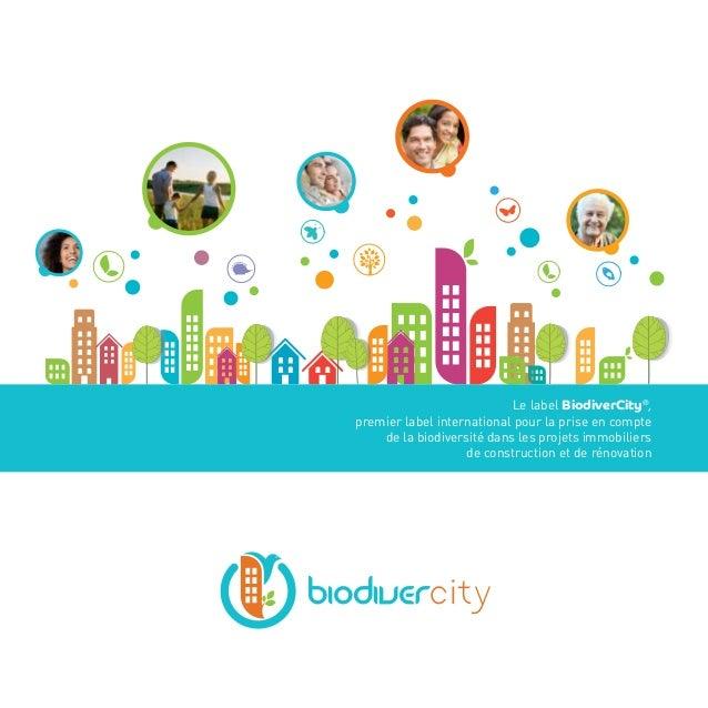 Le label BiodiverCity®,  premier label international pour la prise en compte  de la biodiversité dans les projets immobili...