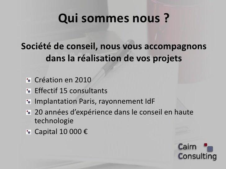 Qui sommes nous ?Société de conseil, nous vous accompagnons      dans la réalisation de vos projets   Création en 2010   E...