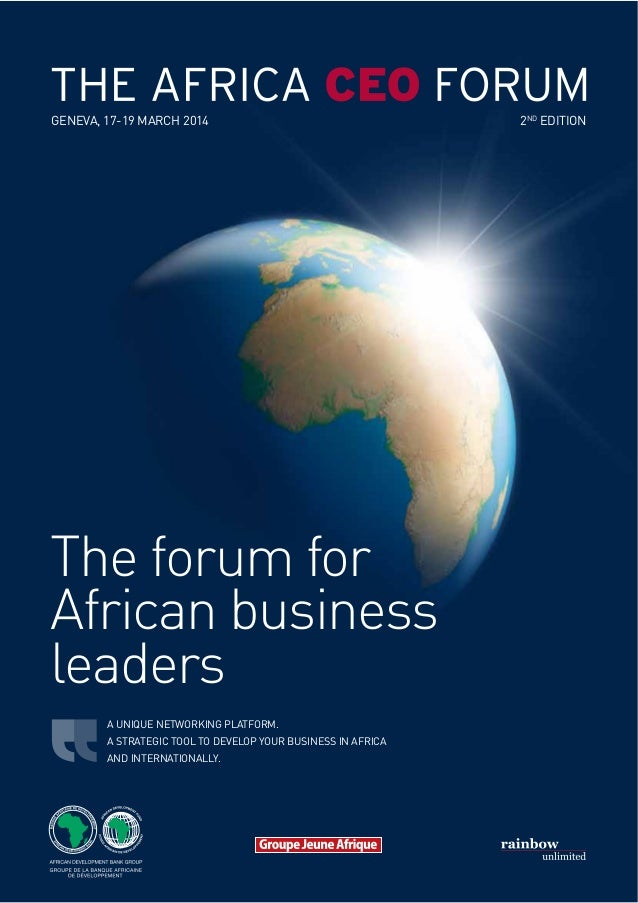 GENEVA, 17-19 MARCH 2014  The forum for African business leaders A UNIQUE NETWORKING PLATFORM. A STRATEGIC TOOL TO DEVELOP...
