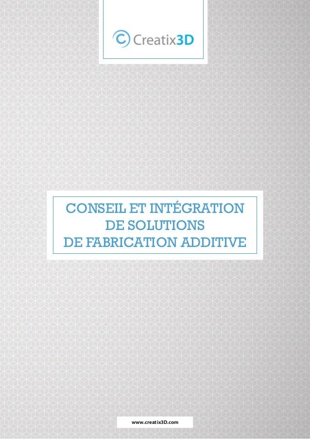 01 www.creatix3D.com Conseil et intégration de solutions de fabrication additive