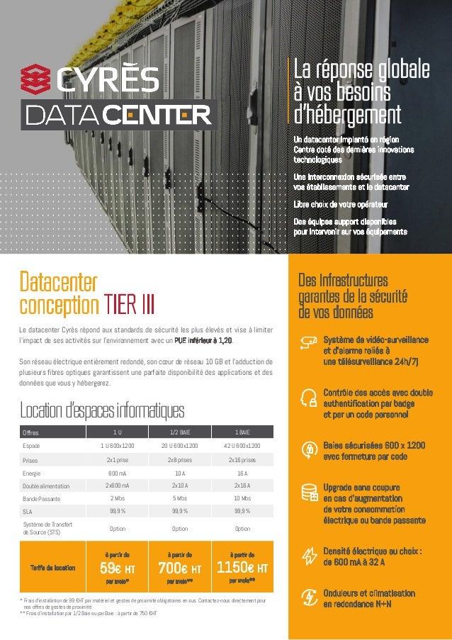 Datacenter conception TIER III Le datacenter Cyrès répond aux standards de sécurité les plus élevés et vise à limiter l'im...