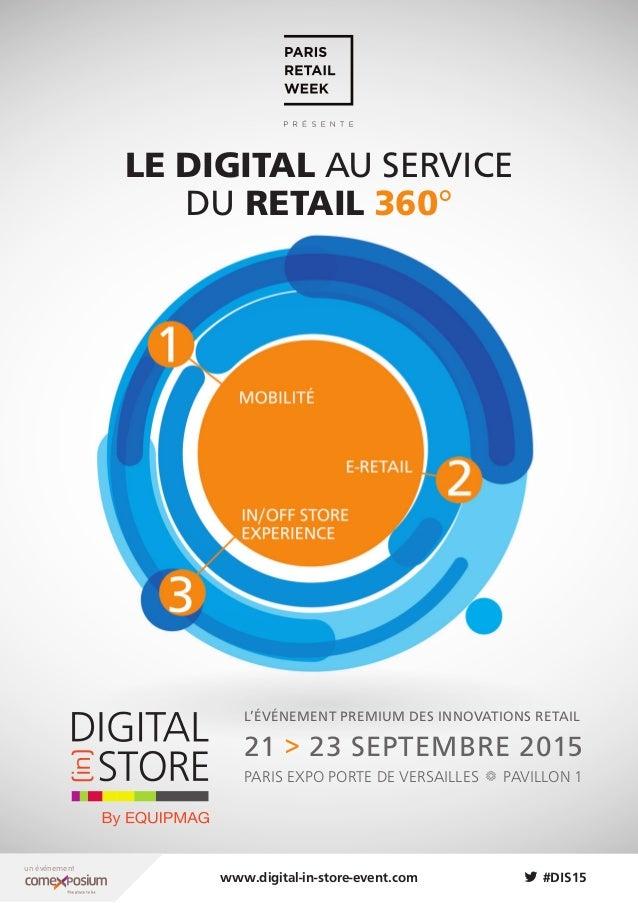 #DIS15 un événement LE DIGITAL AU SERVICE DU RETAIL 360° L'événement premium DES INNOVATIONS RETAIL 21 > 23 Septembre 2015...