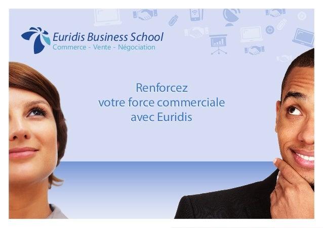 Renforcez votre force commerciale avec Euridis Renforcez votre force commerciale avec Euridis Commerce - Vente - Négociati...
