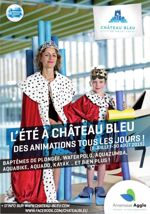+ d'info sur www.chateau-bleu.com www.facebook.com/chateaubleu des animations tous les jours ! (6 juillet-30 août 2015) ba...