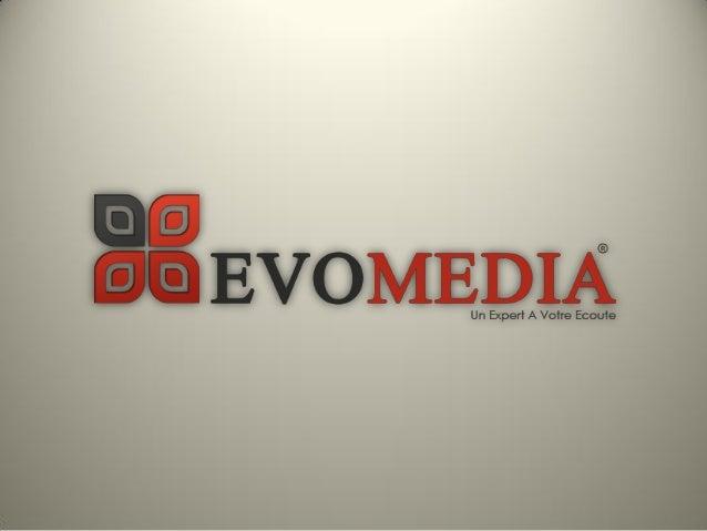PRESENTATIONGrâce à un effectif expérimenté, hautement qualifié et stable,EvoMedia® vous garantit des prestations de gesti...