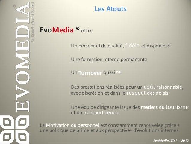 Les AtoutsEvoMedia ® crée de la Valeur Ajoutée          Baisse du temps d'attente          Baisse de la perte d'appels    ...