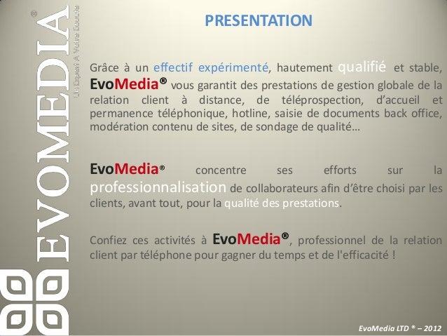 PRESENTATIONAvec EvoMedia® c'est:              Plus de 50 agents bilingues expérimentés au service de vos              cli...
