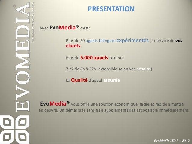 Evo+ Client®, Gestion globale de la relation clientEvoMedia® propose des solutions de prise en charge de larelation client...