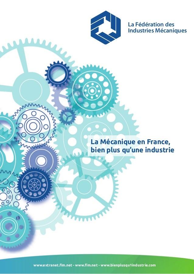 www.extranet.fim.net - www.fim.net - www.bienplusqu1industrie.comLa Fédération desIndustries MécaniquesLa Mécanique en Fra...