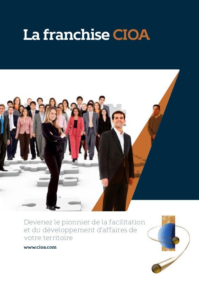 La franchise CIOA  Devenez le pionnier de la facilitation  et du développement  d'affaires de  votre territoire  www.ci...