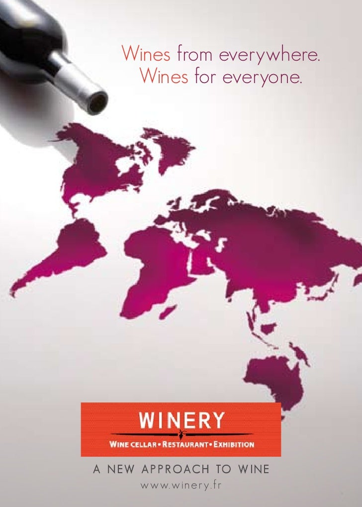 Wines from everywhere.      Wines for everyone.A N E W A P P R O A C H TO W I N E         www.winery.fr