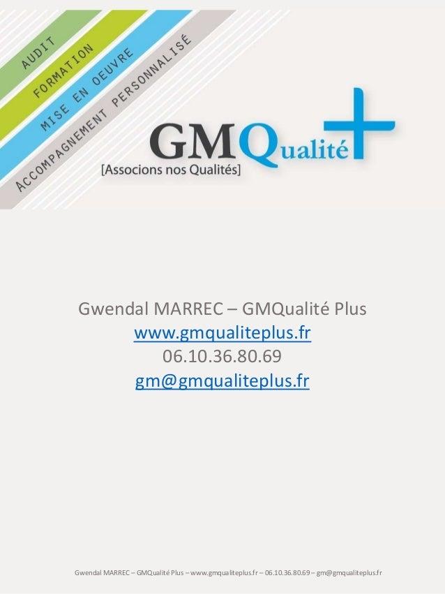 Gwendal MARREC – GMQualité Plus www.gmqualiteplus.fr 06.10.36.80.69 gm@gmqualiteplus.fr  Gwendal MARREC – GMQualité Plus –...