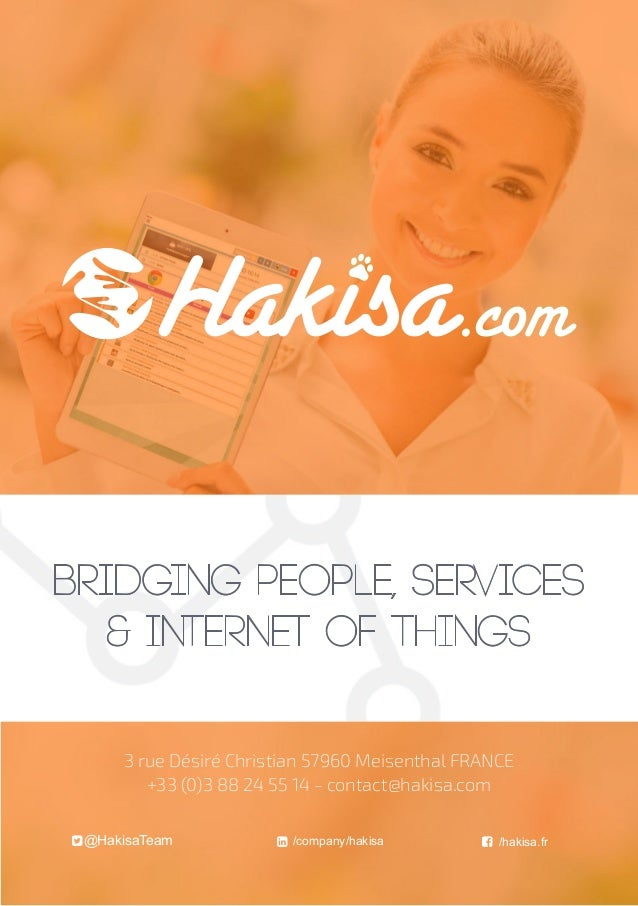 bridging people, services & internet of things /hakisa.fr/company/hakisa@HakisaTeam 3 rue Désiré Christian 57960 Meisen...