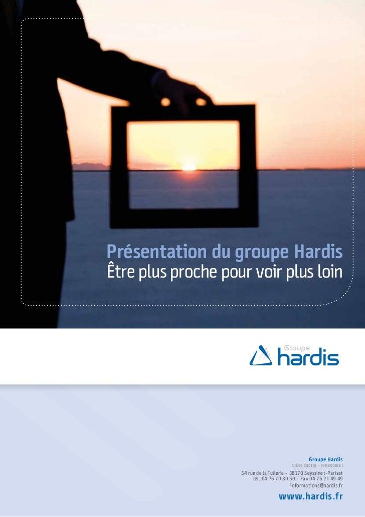 Présentation du groupe HardisÊtre plus proche pour voir plus loin                                                   Groupe...