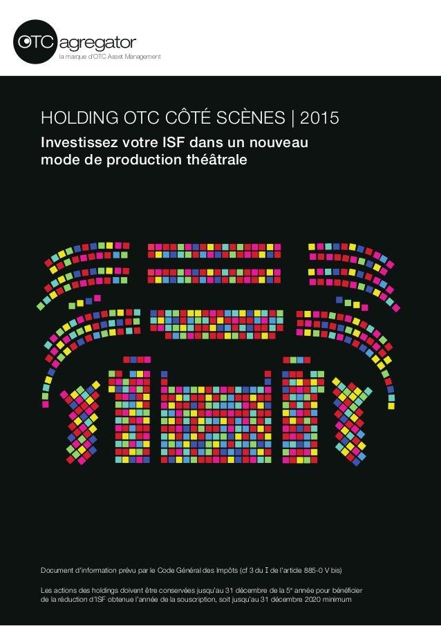 HOLDING OTC CÔTÉ SCÈNES | 2015 Investissez votre ISF dans un nouveau modedeproduction théâtrale la marque d'OTC Asset Ma...