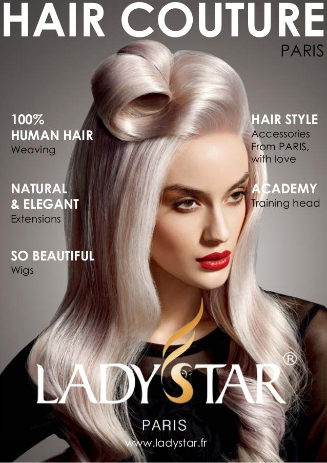 100% HUMAN HAIR Weaving PARIS HAIR COUTURE NATURAL & ELEGANT Extensions SO BEAUTIFUL Wigs www.ladystar.fr ACADEMY Training...