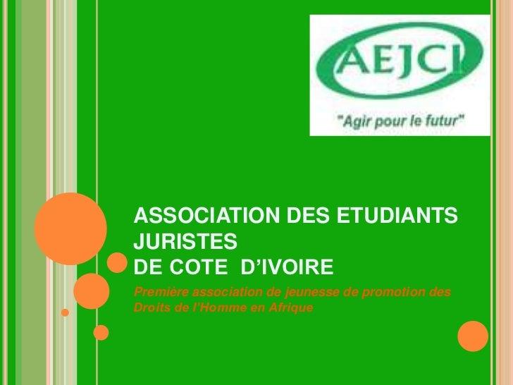 ASSOCIATION DES ETUDIANTSJURISTESDE COTE D'IVOIREPremière association de jeunesse de promotion desDroits de l'Homme en Afr...