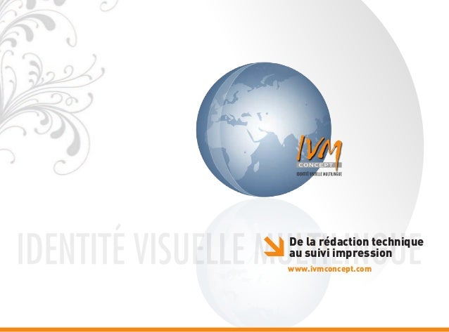 www.ivmconcept.com De la rédaction technique au suivi impression