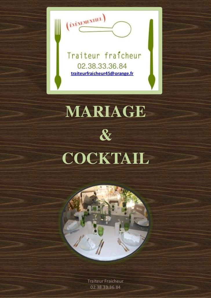 02.38.33.36.84traiteurfraicheur45@orange.frMARIAGE   &COCKTAIL       Traiteur Fraicheur        02.38.33.36.84