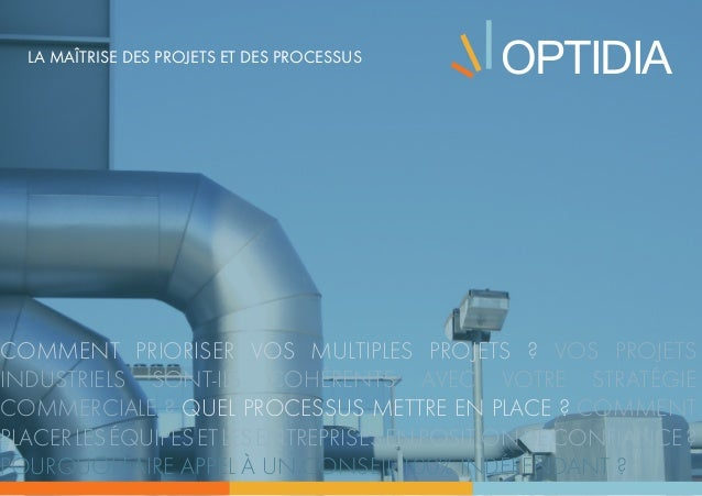 OPTIDIALa maîtrise des projets et des processus Comment prioriser vos multiples projets? Vos projets industriels sont-ils...