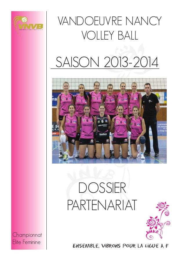 VANDOEUVRE NANCY VOLLEY BALL  SAISON 2013-2014  DOSSIER PARTENARIAT Championnat Elite Feminine  Ensemble, vibrons pour la ...