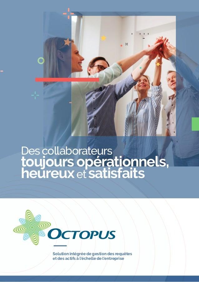 Des collaborateurs toujours opérationnels, heureuxet satisfaits Solution intégrée de gestion des requêtes et des actifs à ...