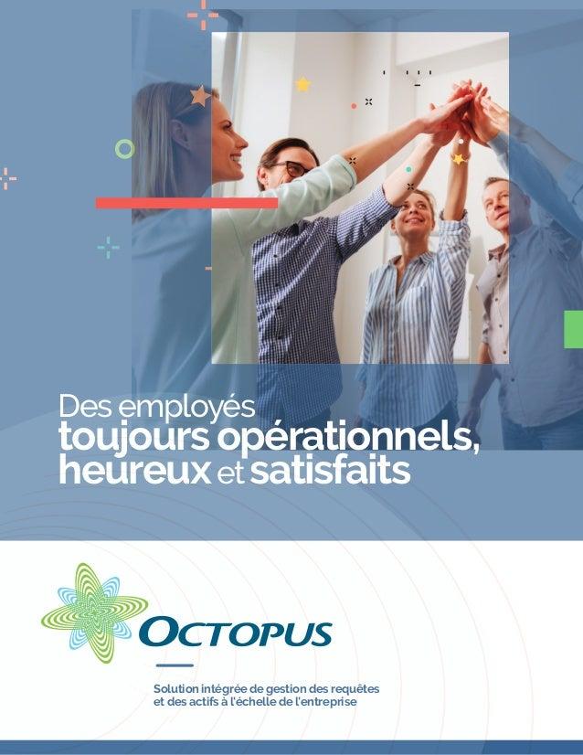 Des employés toujours opérationnels, heureuxet satisfaits Solution intégrée de gestion des requêtes et des actifs à l'éche...