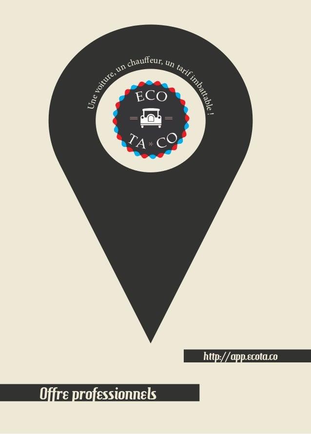 Une Offre professionnels http://app.ecota.co Unevoitu re, un chauffeur, un tarif i m battable!
