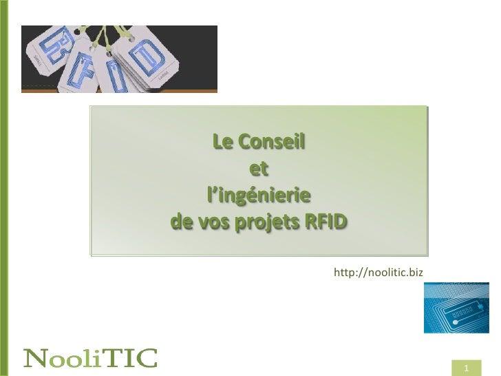 Le Conseil et l'ingénierie de vos projets RFID<br />http://noolitic.biz<br />